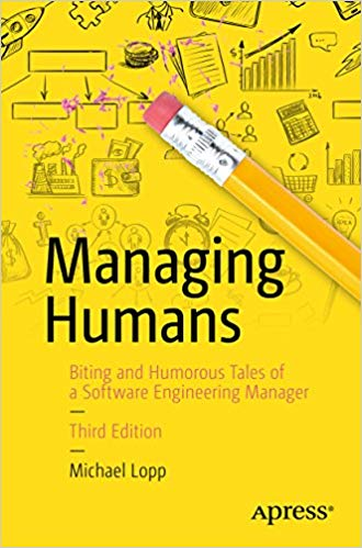 Managing Humans Biting and Humorous Tales of a Software Engineering Manager